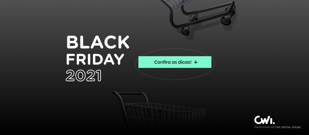 """Banner de fundo preto, com chamada """"Black Friday 2021"""" em caracteres brancos e o texto """"Confira as dicas"""" em uma caixa de texto esverdeada. Há também dois carrinhos de supermercado ilustrando e o logotipo da CWI."""